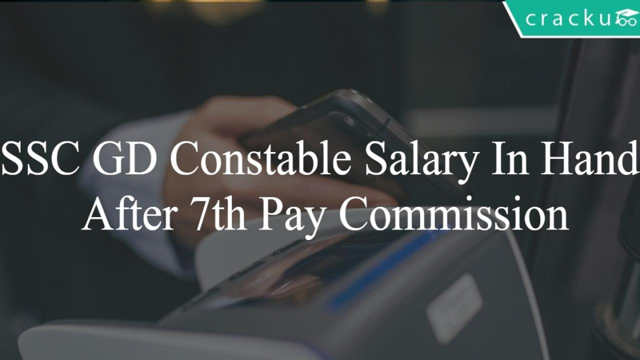 SSC GD Constable Salary After 7th Pay Commission - Cracku