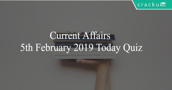 Current Affairs 5th February2019 Today Quiz