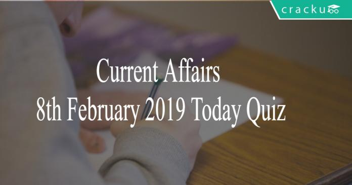Current Affairs 8th February 2019 Today Quiz