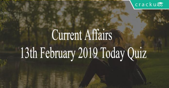 Current Affairs 13th February 2019 Today Quiz