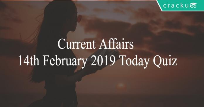 Current Affairs 14th February 2019 Today Quiz