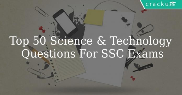 Top 50 Science & Technology Questions For SSC Exams