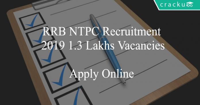 RRB NTPC Recruitment 2019 1.3 Lakhs Vacancies