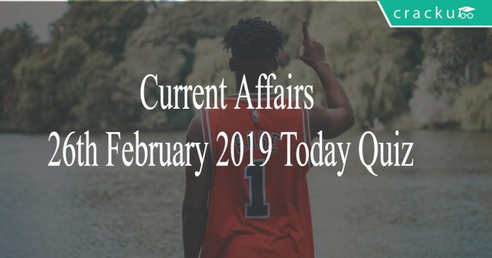 Current Affairs 26th February2019 Today Quiz