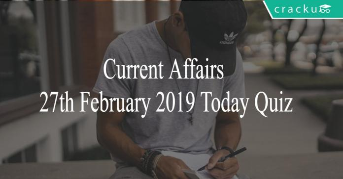 Current Affairs 27th February 2019 Today Quiz