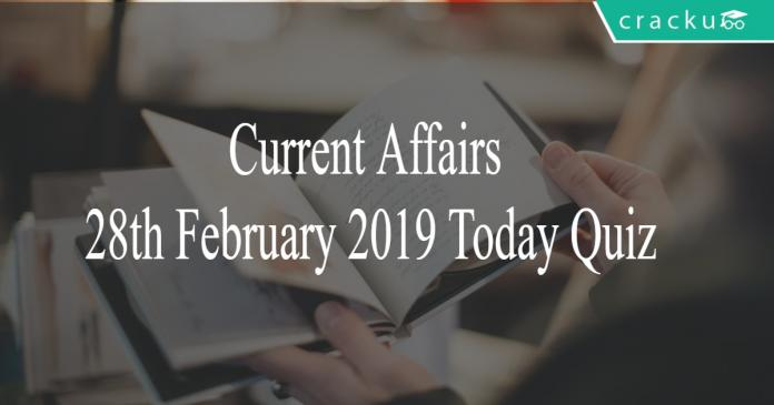 Current Affairs 28th February2019 Today Quiz