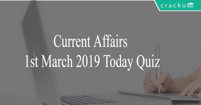 Current Affairs 1st March2019 Today Quiz