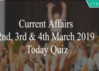 Current Affairs 2nd, 3rd & 4th March2019 Today Quiz