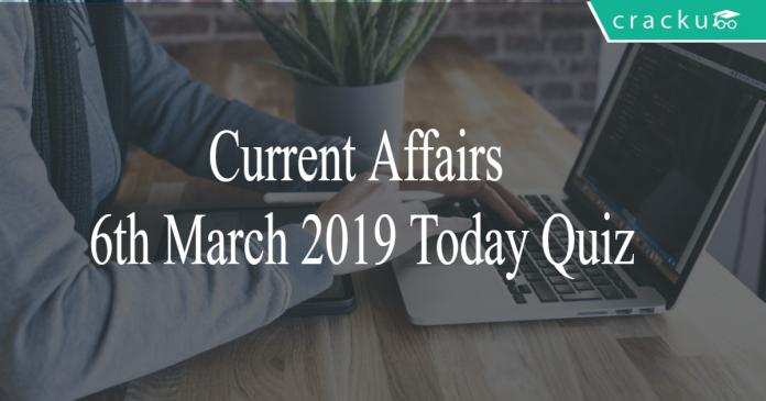 Current Affairs 6th March 2019 Today Quiz