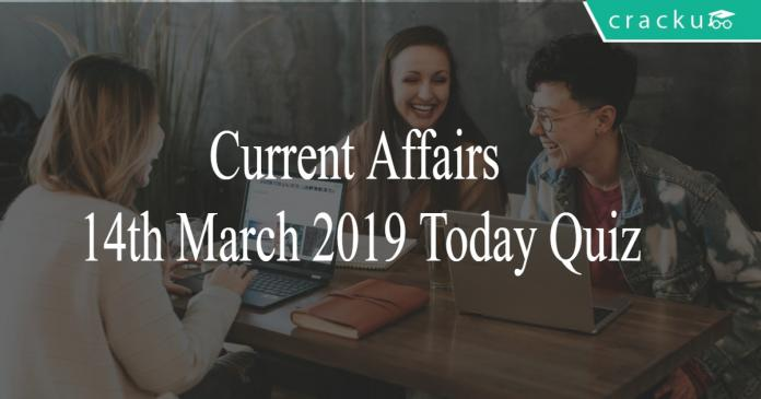 Current Affairs 14th March 2019 Today Quiz