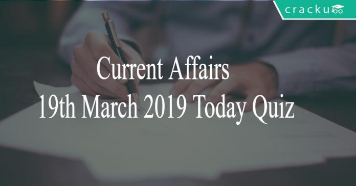 Current Affairs 19th March 2019 Today Quiz