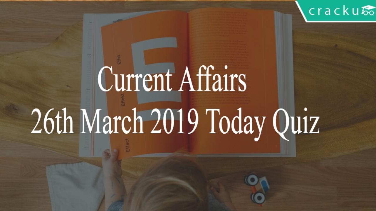 Current Affairs 26th March 2019 Today Quiz - Cracku