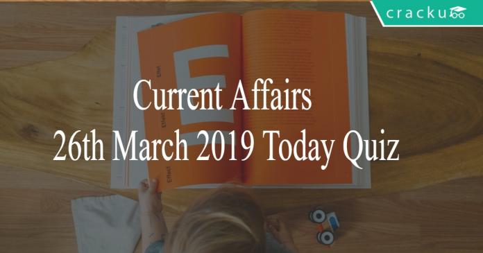 Current Affairs 26th March2019 Today Quiz