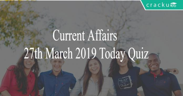 Current Affairs 27th March 2019 Today Quiz