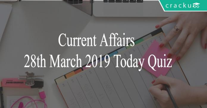 Current Affairs 28th March 2019 Today Quiz