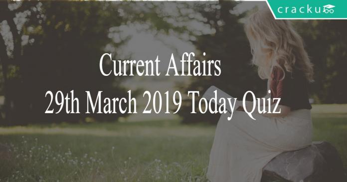 Current Affairs 29th March 2019 Today Quiz