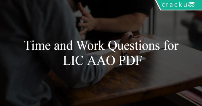 Time and Work Questions for LIC AAO PDF