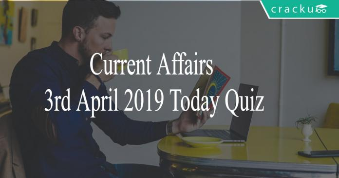 Current Affairs 3rd April 2019 Today Quiz