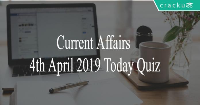 Current Affairs 4th April2019 Today Quiz