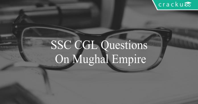 ssc cgl questions on mughal empire