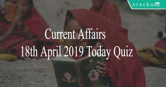 Current Affairs 18th April 2019 Today Quiz