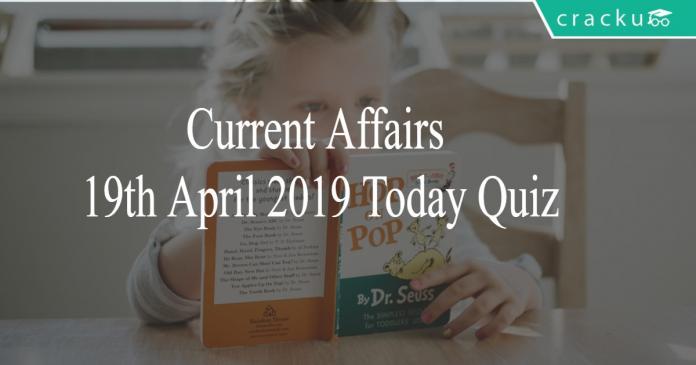 Current Affairs 19th April2019 Today Quiz