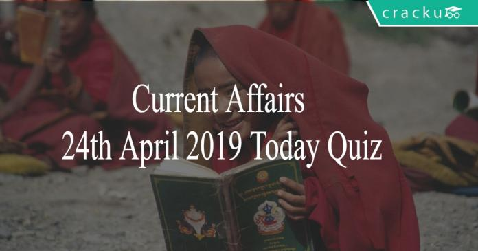 Current Affairs 24th April2019 Today Quiz