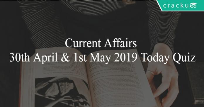 Current Affairs 30th April & 1st May 2019 Today Quiz