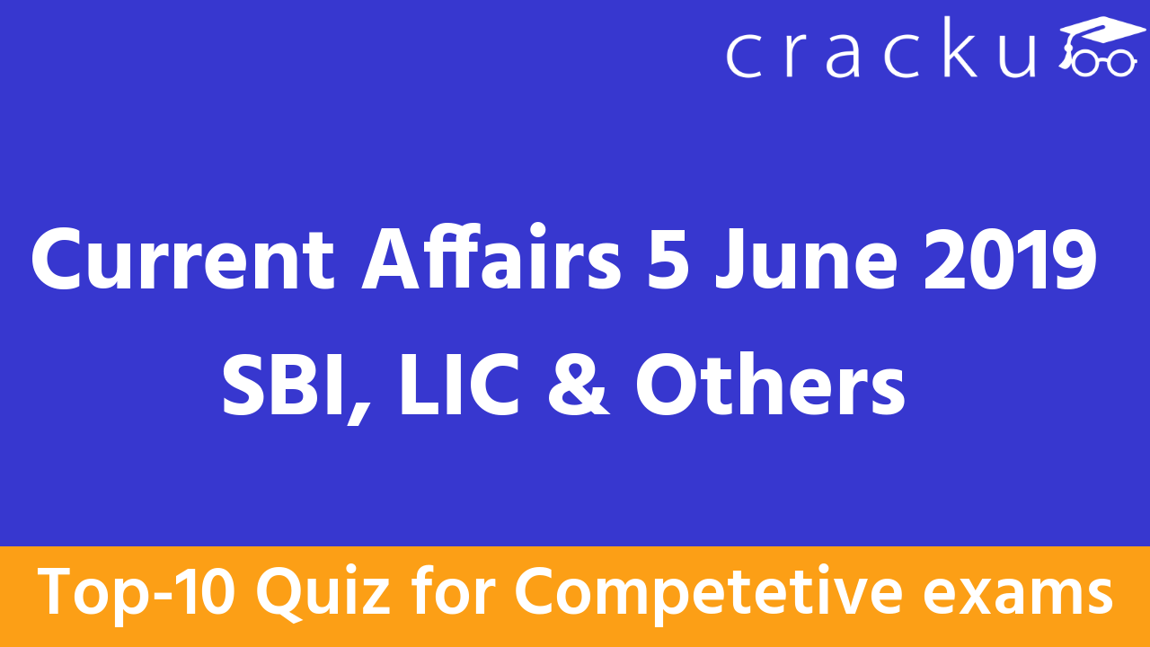 Current affairs 5 June 2019 Daily Quiz - Top 10 - Cracku