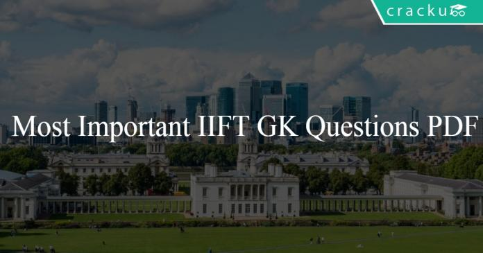 Most Important IIFT GK Questions PDF