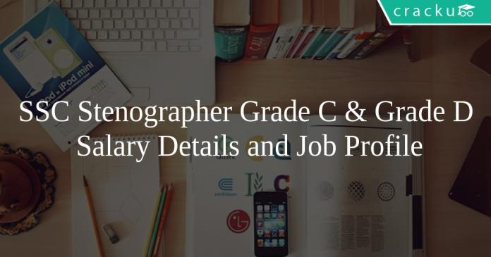 SSC Stenographer Grade C & Grade D Salary Details and Job Profile