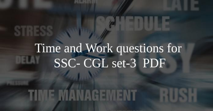 Time and Work questions for SSC- CGL set-3 PDF