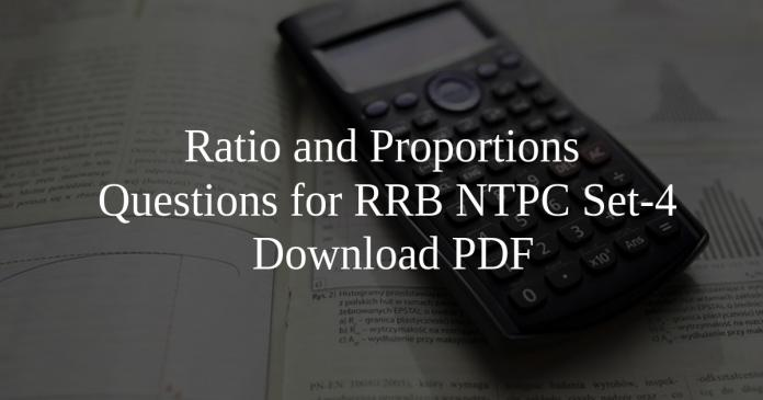 Ratio and Proportions Questions for RRB NTPC Set-4 PDF