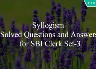 Syllogism Solved Questions and Answers for SBI Clerk Set-3