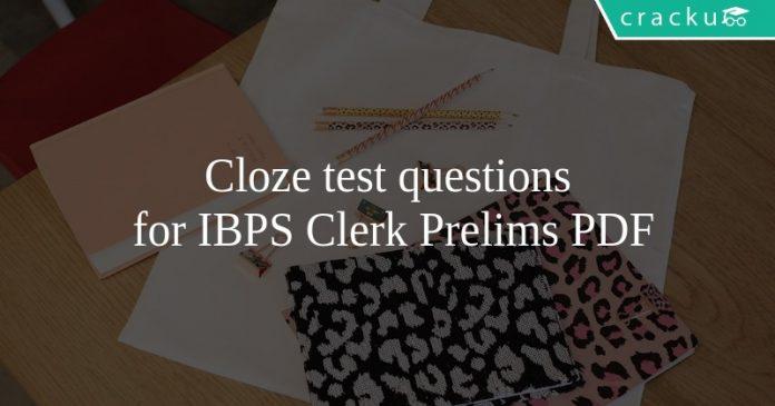 Cloze test questions for IBPS Clerk Prelims PDF