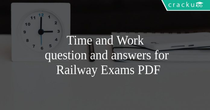 Time and Work question and answers for Railway Exams PDF