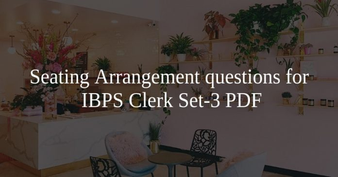 Seating Arrangement questions for IBPS Clerk Set-3 PDF