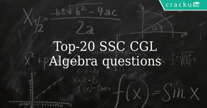 Top 20 SSC CGL Algebra questions
