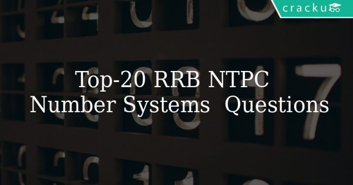 Top 20 RRB NTPC Number Systems Questions