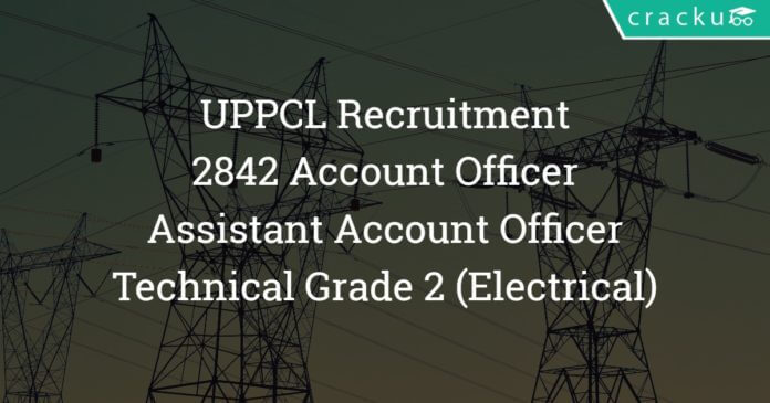 UPPCL Recruitment - 2842 Account Officer, Assistant Account Officer, Technical Grade 2 (Electrical):