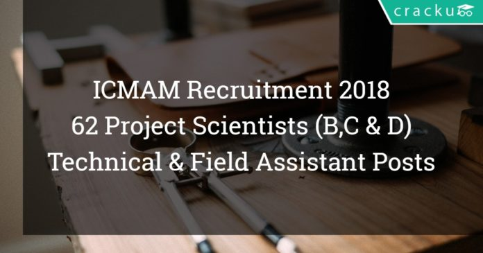 ICMAM Recruitment 2018 - 62 Project Scientists (B, C & D), Technical & Field Assistant Posts
