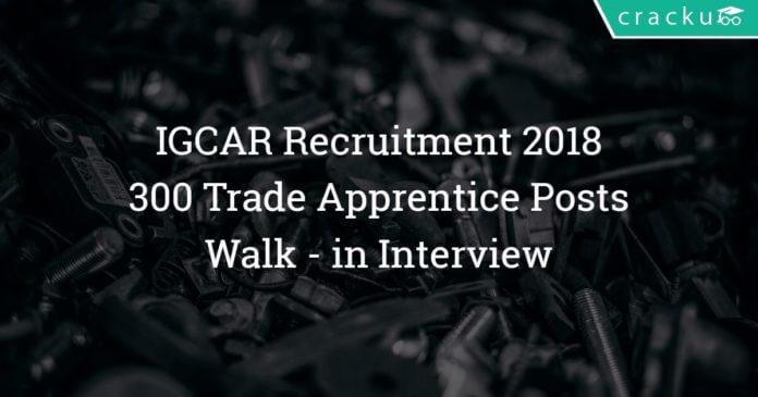 IGCAR Trade Apprentice Recruitment 2018 - Trade Apprentice -Walk in