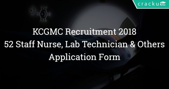 KCGMC Recruitment 2018 – 52 Staff Nurse, Lab Technician, Operation Theatre Assistant Posts