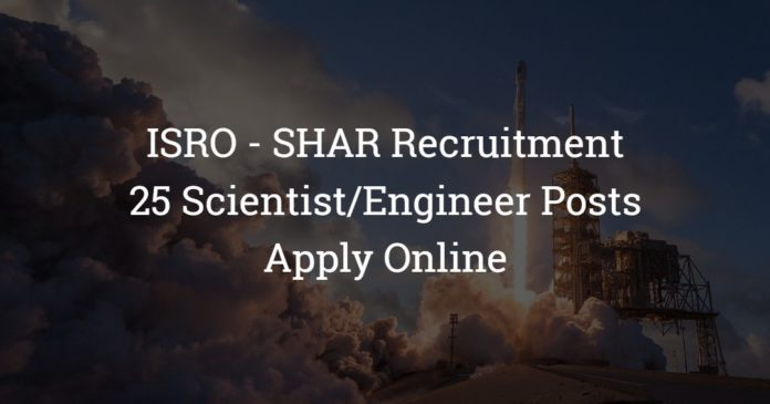 ISRO - SHAR Recruitment - 25 Scientist/Engineer Posts