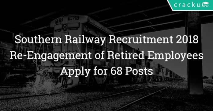 Southern Railway Recruitment 2018 – Re-engagement of Retired Employees - 68 Posts
