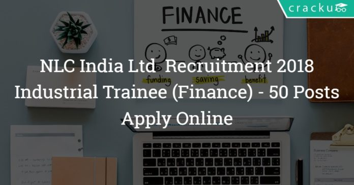 NLC India Ltd Recruitment 2018 - Industrial Trainee (Finance) – 50 Posts