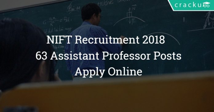 NIFT Recruitment 2018 – Apply Online – 63 Assistant Professor Posts