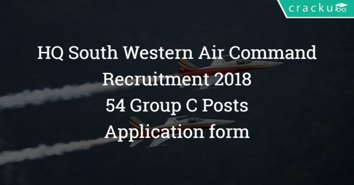 HQ South Western Air Command Recruitment 2018 – 54 Group C Posts – Application form
