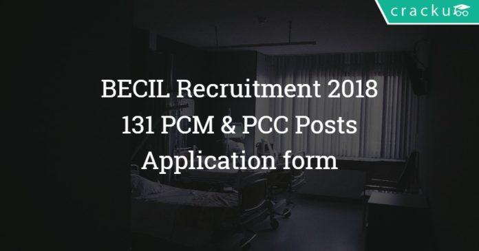 BECIL Recruitment 2018 – Apply 131 PCM & PCC Posts - Application form