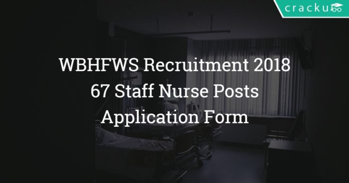 WBHFWS Recruitment 2018 - Staff Nurse 67 Posts – Application Form